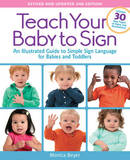 Teach Your Baby to Sign: An Illustrated Guide to Simple Sign Language for Babies and Toddlers - Includes 30 New Pages of Signs and Illustrations! by Monica Beyer
