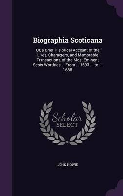 Biographia Scoticana by John Howie