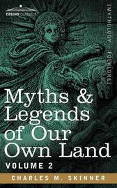 Myths & Legends of Our Own Land, Vol. 2 by Charles M Skinner