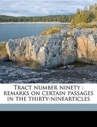 Tract Number Ninety: Remarks on Certain Passages in the Thirty-Ninearticles by John Henry Newman