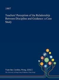 Teachers' Perception of the Relationship Between Discipline and Guidance by Yuen-Fan Candice Wong image