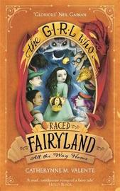 The Girl Who Raced Fairyland All the Way Home by Catherynne M Valente