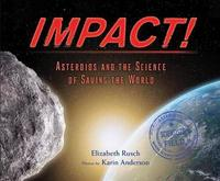 Impact! Asteroids and the Science of Saving the World by Elizabeth Rusch
