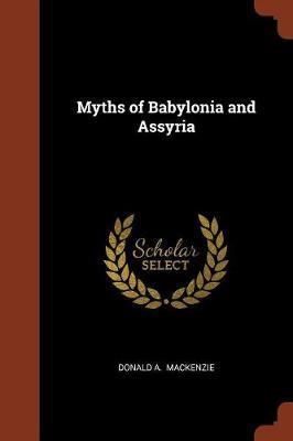 Myths of Babylonia and Assyria by Donald A MacKenzie image