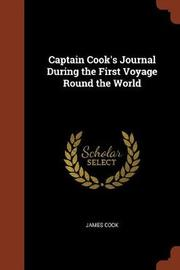 Captain Cook's Journal During the First Voyage Round the World by Cook