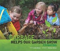 Garbage Helps Our Garden Grow by Linda Glaser image