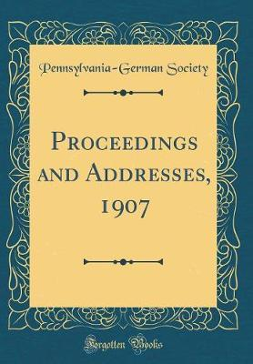 Proceedings and Addresses, 1907 (Classic Reprint) by Pennsylvania German Society