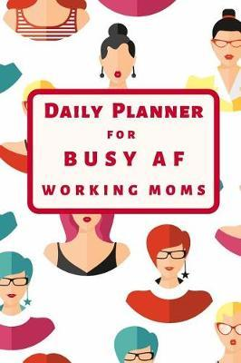 Daily Planner for Busy AF Working Moms by Beyond Love Creations