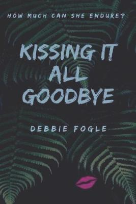 Kissing It All Goodbye by Debbie Fogle image