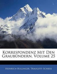 Korrespondenz Mit Den Graubndern, Volume 25 by Heinrich Bullinger image