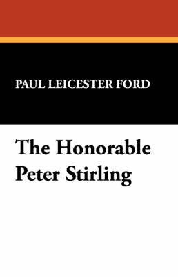 The Honorable Peter Stirling by Paul Leicester Ford