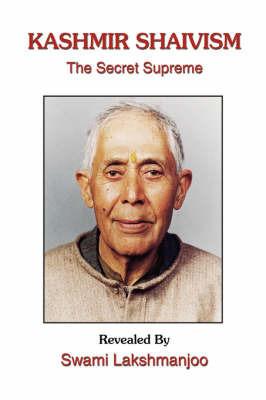 Kashmir Shaivism: The Secret Supreme by John Hughes