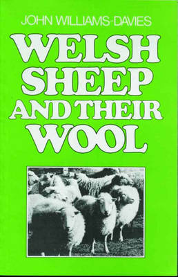Welsh Sheep and Their Wool by John Williams-Davies