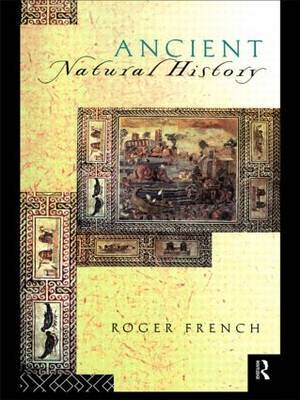 Ancient Natural History by Roger French
