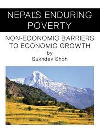 Nepal's Enduring Poverty: Non-Economic Barriers to Economic Growth by Sukhdev Shah