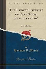 The Osmotic Pressure of Cane Sugar Solutions at 10 by Harmon V Morse image