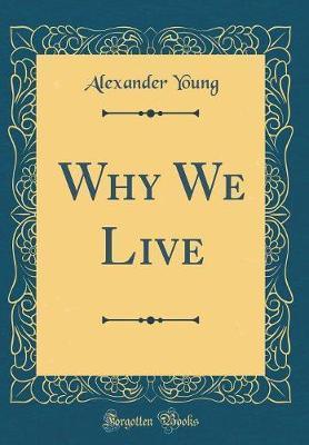 Why We Live (Classic Reprint) by Alexander Young image