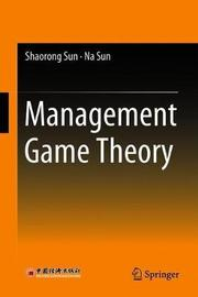 Management Game Theory by Shaorong Sun