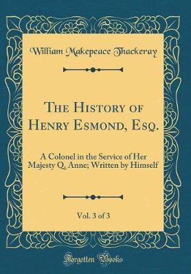 The History of Henry Esmond, Esq., Vol. 3 of 3 by William Makepeace Thackeray