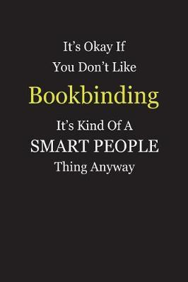 It's Okay If You Don't Like Bookbinding It's Kind Of A Smart People Thing Anyway by Unixx Publishing