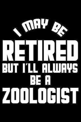 I May Be Retired But I'll Always Be A Zoologist by Magic Journal Publishing image
