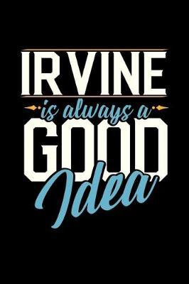 Irvine Is Always a Good Idea by Dennex Publishing