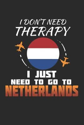 I Don't Need Therapy I Just Need To Go To Netherlands by Maximus Designs