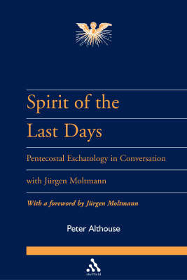 Spirit of the Last Days: Pentecostal Eschatology in Conversation with Jurgen Moltmann by Peter Althouse image