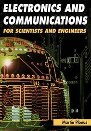 Electronics and Communications for Scientists and Engineers by Martin A. Plonus