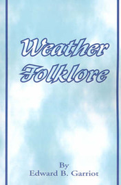 Weather Folk-Lore and Local Weather Signs by Edward B. Garriot image