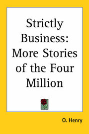 Strictly Business: More Stories of the Four Million by O Henry image