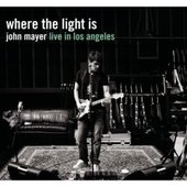 Where The Light Is: John Mayer Live In Los Angeles by John Mayer