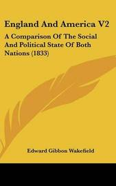 England and America V2: A Comparison of the Social and Political State of Both Nations (1833) by Edward Gibbon Wakefield image