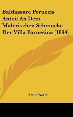 Baldassare Peruzzis Anteil an Dem Malerischen Schmucke Der Villa Farnesina (1894) by Artur Weese