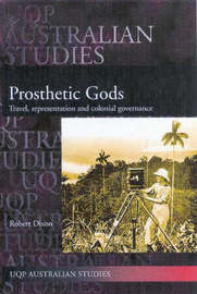 Prosthetic Gods: Travel, Representation & Colonial Governance by Robert Dixon image