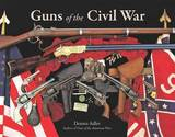 Guns of the Civil War by Dennis Adler