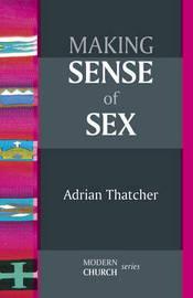 Making Sense of Sex by Adrian Thatcher