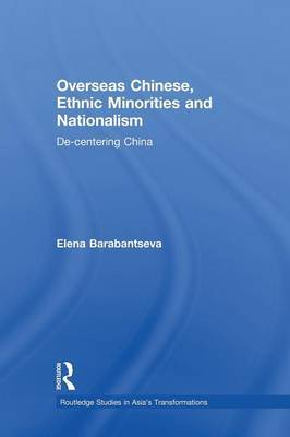 Overseas Chinese, Ethnic Minorities and Nationalism by Elena Barabantseva