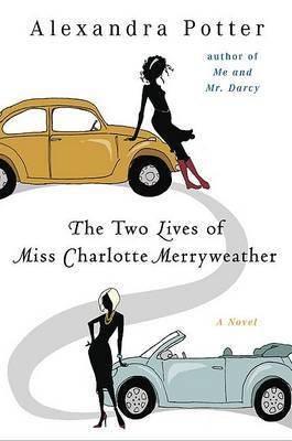 The Two Lives of Miss Charlotte Merryweather (aka Who's That Girl?) by Alexandra Potter