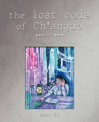 The Lost Code of Ch'angdo by Denn Ko