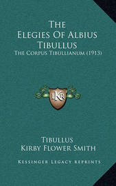 The Elegies of Albius Tibullus: The Corpus Tibullianum (1913) by Kirby Flower Smith