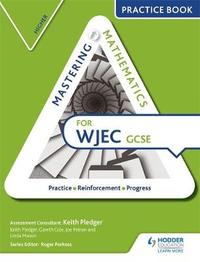 Mastering Mathematics for WJEC GCSE Practice Book: Higher by Keith Pledger