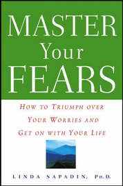 Master Your Fears by Linda Sapadin