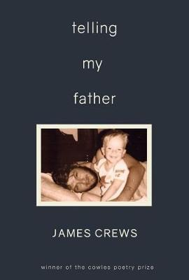Telling My Father by James Crews