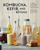 Kombucha, Kefir, and Beyond by Alex Lewin