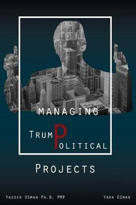 Managing Trumpolitical Projects by Yasser Osman