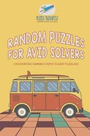 Random Puzzles for Avid Solvers Crossword Omnibus (with 70 Easy Puzzles!) by Puzzle Therapist