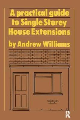 A Practical Guide to Single Storey House Extensions by Andrew R. Williams