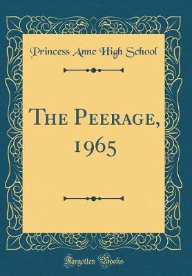 The Peerage, 1965 (Classic Reprint) by Princess Anne High School