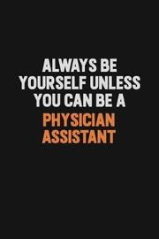 Always Be Yourself Unless You Can Be A Physician Assistant by Camila Cooper image